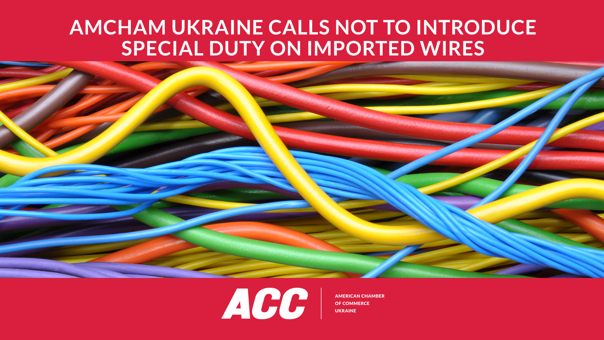 AmCham Ukraine Urges Interdepartmental Commission on International Trade not to Impose Special Duty on Imported Wires to Ukraine